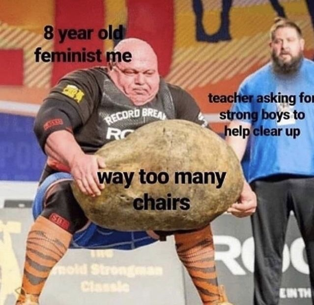 meme - Strongman - 8 year old feminist me teacher asking fo strong boys to help clear up RECORD BREA RC PON way too many chairs R rold Strongman Classic EIN TH