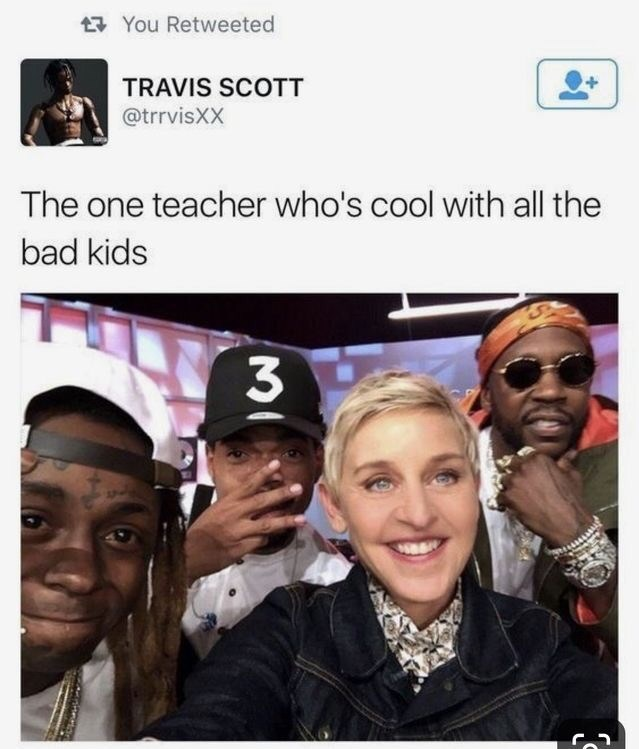 meme - Selfie - You Retweeted TRAVIS SCOTT @trrvisXX The one teacher who's cool with all the bad kids