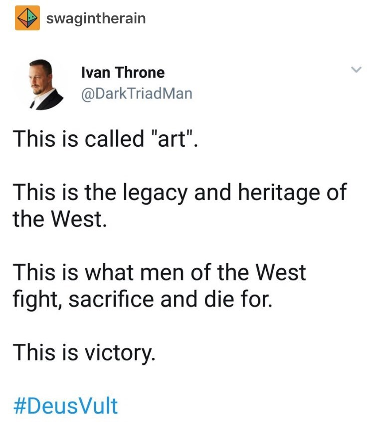 """sexist - Text - swagintherain Ivan Throne @DarkTriadMan This is called """"art"""" This is the legacy and heritage of the West This is what men of the West fight, sacrifice and die for. This is victory. #Deusvult"""