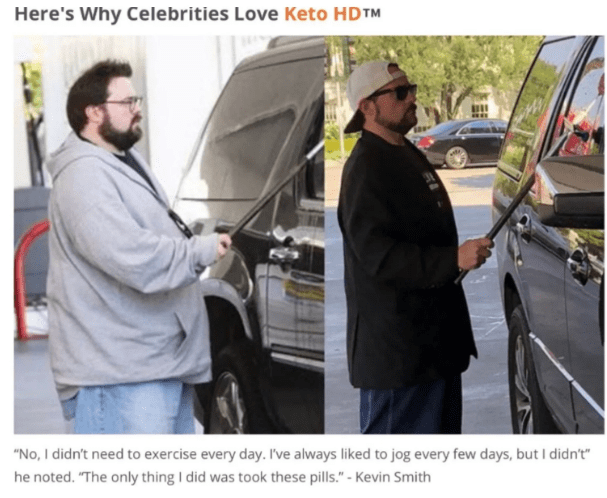 "Motor vehicle - Here's Why Celebrities Love Keto HDTM ""No, I didn't need to exercise every day. I've always liked to jog every few days, but I didn't"" he noted. ""The only thing I did was took these pills.""- Kevin Smith"