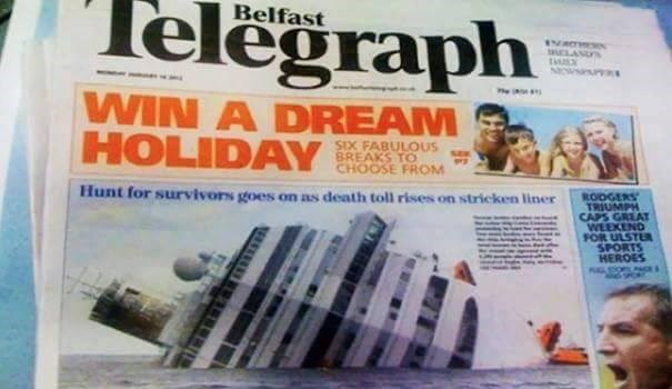 funny advertisement - Newspaper - Telegraph Belfast CLAN Owsau WIN A DREAM HOLIDAY SIX FABULOUS BREAKS TO CHOOSE FROM Hunt for survivors goes on as death toll rises on stricken liner RODGERS TRIUMPH CAPS GREAT WEEKEND FOR ULSTE SPORTS HEROES
