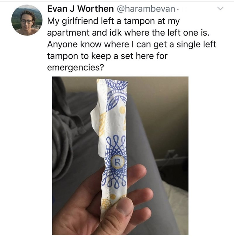 Finger - Evan J Worthen @harambevan My girlfriend left a tampon at my apartment and idk where the left one is. Anyone know where I can get a single left tampon to keep a set here for emergencies?