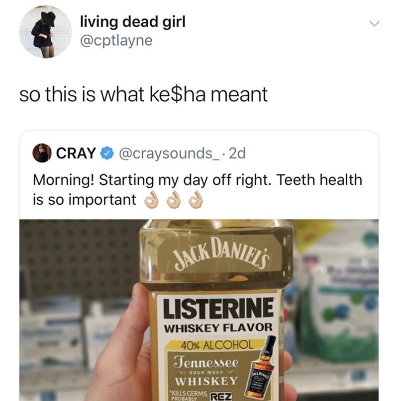 Product - living dead girl @cptlayne so this is what ke$ha meant @craysounds_ 2d CRAY Morning! Starting my day off right. Teeth health is so important JACK DANIELS LISTERINE WHISKEY FLAVOR 40% ALCOHOL Tennessee SOUR MASH WHISKEY KILLS GERMS,REZ PROBABLY