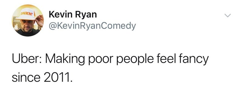 Text - Kevin Ryan @KevinRyanComedy DNKN' Uber: Making poor people feel fancy since 2011