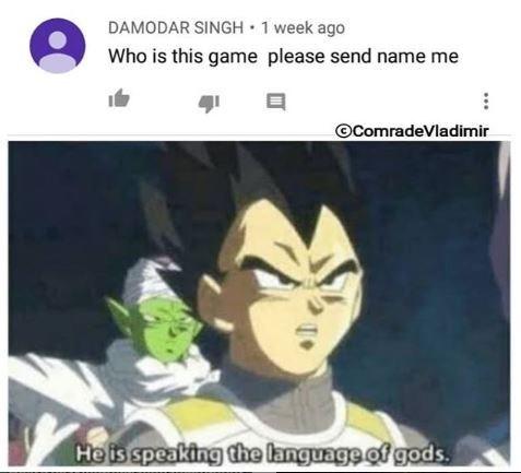 dragon ball meme - Anime - DAMODAR SINGH 1 week ago Who is this game please send name me OComradeVladimir He is speaking the language of gods