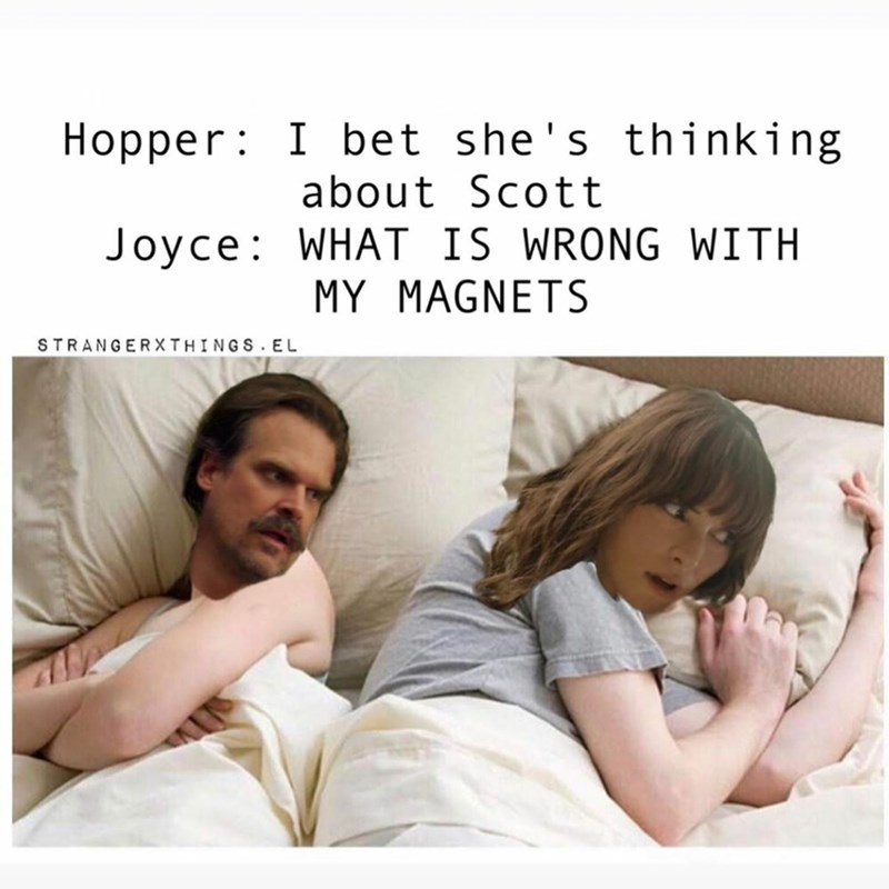 meme - Facial expression - Hopper: I bet she's thinking about Scott Joyce WHAT IS WRONG WITH MY MAGNETS STRANGERXTHINGS.EL