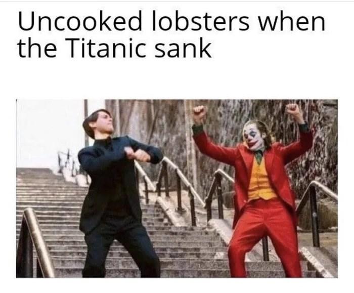 meme - Photo caption - Uncooked lobsters when the Titanic sank