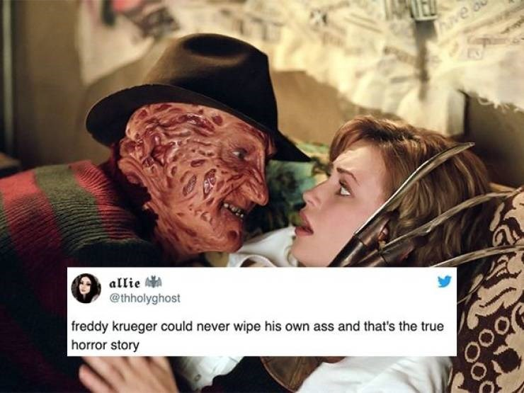 Human - have allie @thholyghost freddy krueger could never wipe his own ass and that's the true horror story OO96