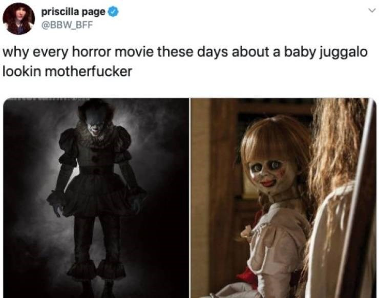 Facial expression - priscilla page @BBW BFF why every horror movie these days about a baby juggalo lookin motherfucker