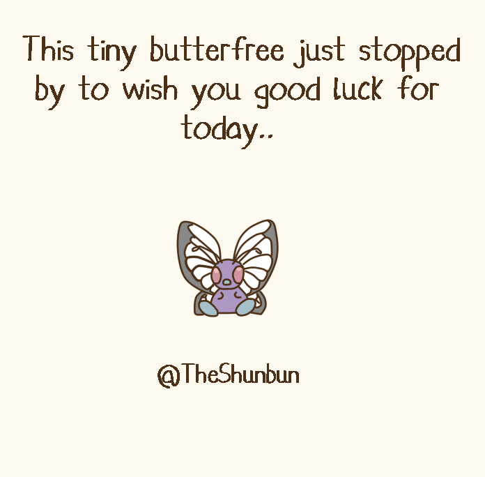 Text - This tiny butterfree just stopped by to wish you good luck for today.. @TheShunbun