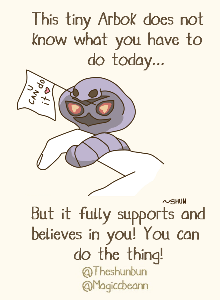 Text - This tiny Arbok does not Know what you have to do today... NSHUN But it fully supports andi believes in you! You can do the thing! @Theshunbun @Magiccbeann