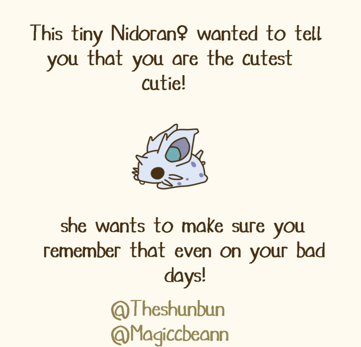 Text - This tiny Nidoran? wanted to tell you that you are the cutest cutie! she wants to make sure you remember that even on your bad days! @Theshunbun @Magiccbeann