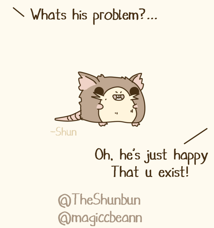 Text - Whats his problem?... Shun Oh, he's just hapPy That u exist! @TheShunbun @magiccbeann
