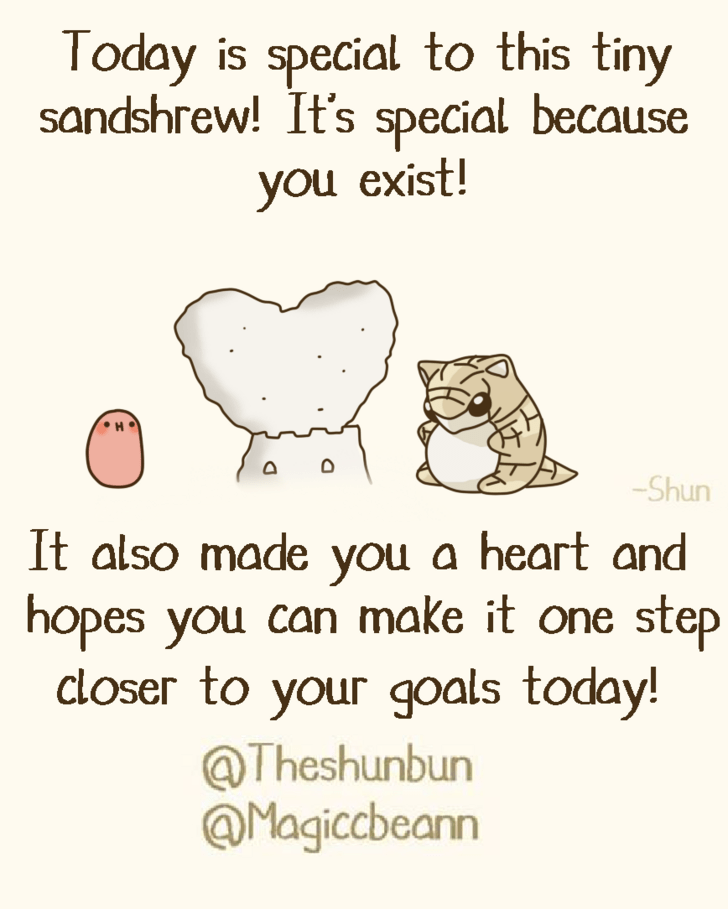 Text - Today is special to this tiny sandshrew! It's special because you exist! Shun It also made you a heart and hopes you can make it one step closer to your goals today! @Theshunbun @Magiccbeann