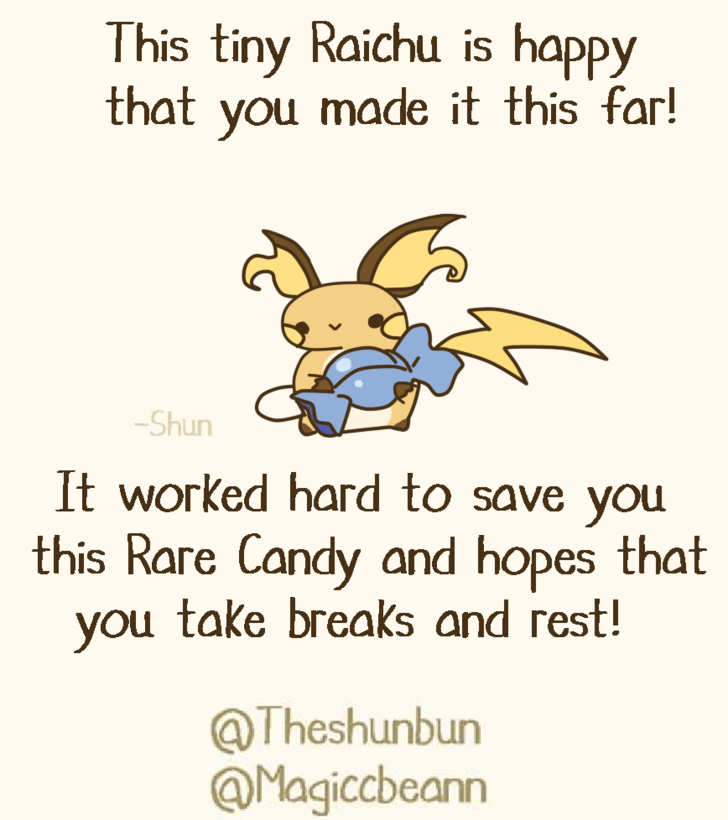 Text - This tiny Raichu is happy that you made it this far! Shun It worked hard to save you this Rare Candy and hopes that you take breaks and rest! @Theshunbun @Magiccbeann