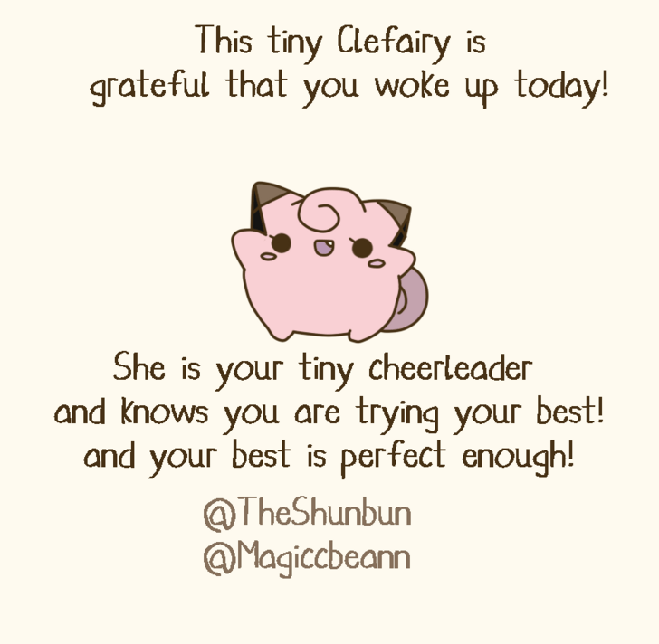 Text - This tiny Clefairy is grateful that you woke up today! She is your tiny cheerleader and knows you are trying your best! and your best is perfect enough! @TheShunbun @Magicbeann