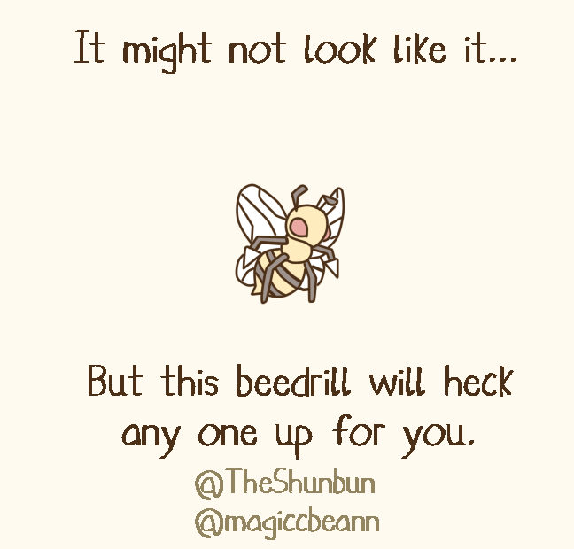 Text - It might not look like it... But this beedrill will heck any one up tor you. @TheShunbun @magiccbeann