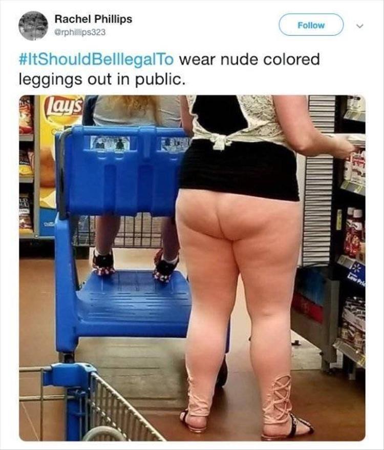 Leg - Follow Rachel Phillips @rphillips323 #ItShouldBelllegalTo wear nude colored leggings out in public. (lays L Pric