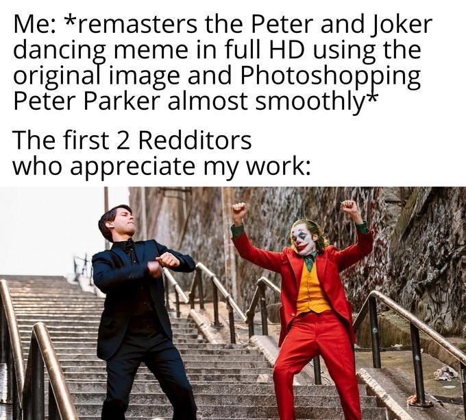joker peter parker - Text - Me: *remasters the Peter and Joker dancing meme in full HD using the original image and Photoshopping Peter Parker almost smoothly* The first 2 Redditors who appreciate my work: