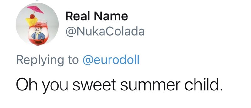 tool lana del rey - Text - Real Name @NukaColada Replying to @eurodoll Oh you sweet summer child.