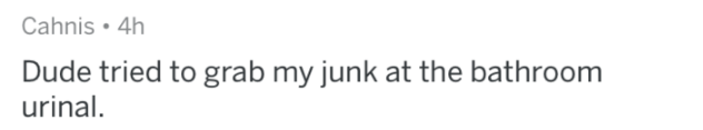 askreddit - Text - Cahnis 4h Dude tried to grab my junk at the bathroom urinal