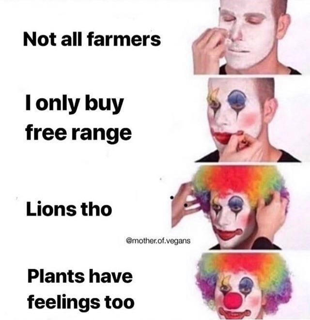 Face - Not all farmers only buy free range Lions tho @mother.of.vegans Plants have feelings too