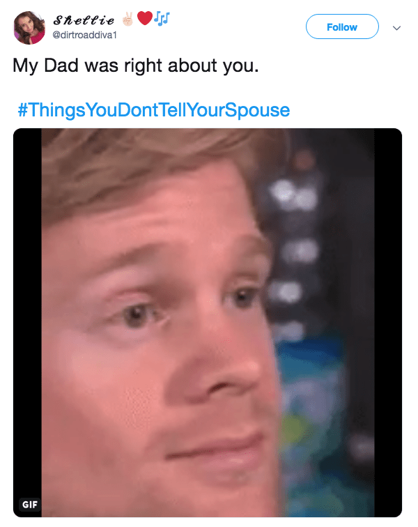 Face - Shettie Follow @dirtroaddiva1 My Dad was right about you. #ThingsYouDontTellYourSpouse GIF