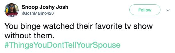 Text - Snoop Joshy Josh Follow @JoshMarino420 You binge watched their favorite tv show without them. #ThingsYouDontTellYourSpouse