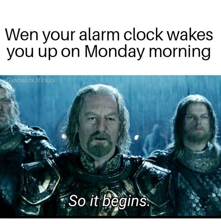 meme - Text - Wen your alarm clock wakes you up on Monday morning GANDALFS.MEMES So it begins