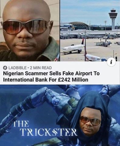 Eyewear - LADBIBLE 2 MIN READ Nigerian Scammer Sells Fake Airport To International Bank For £242 Million THE TRICKSTER