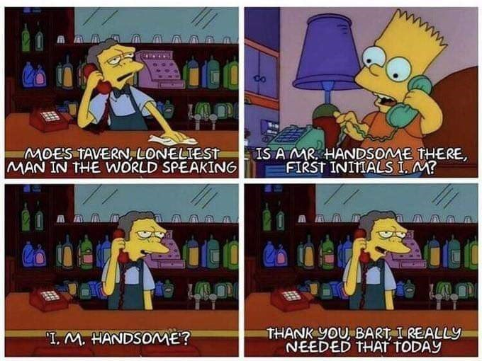"""meme - Animated cartoon - MOES TAVERN LONELIEST MAN IN THE WORLD SPEAKING IS AMR HANDSOME THERE FIRST INIMMALS I. M? THANK YOU BART I REALLY NEEDED THAT TODAY """"I. M. HANDSOME?"""