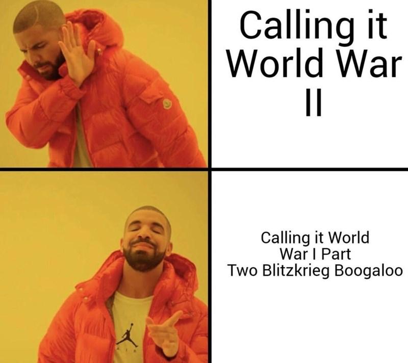 meme - Text - Calling it World War Calling it World War I Part Two Blitzkrieg Boogaloo