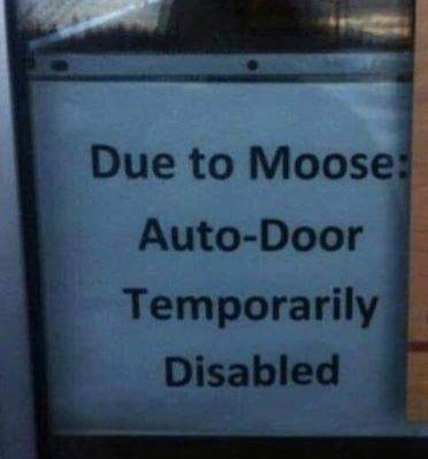 signs - Text - Due to Moose: Auto-Door Temporarily Disabled