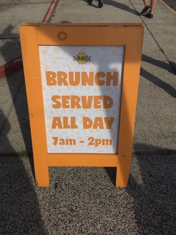 signs - Text - SUNRISE ARE BRUNCH SERVED ALL DAY 7am 2pm