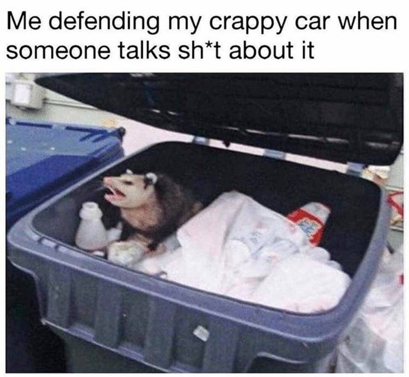 Baby - Me defending my crappy car when someone talks sh*t about it