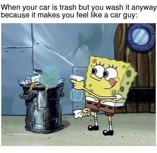 Cartoon - When your car is trash but you wash it anyway because it makes you feel like a car guy: