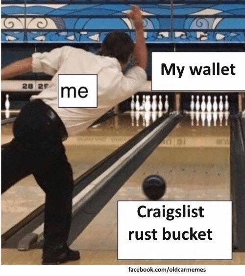 Bowling - My wallet 28 2 me Craigslist rust bucket facebook.com/oldcarmemes