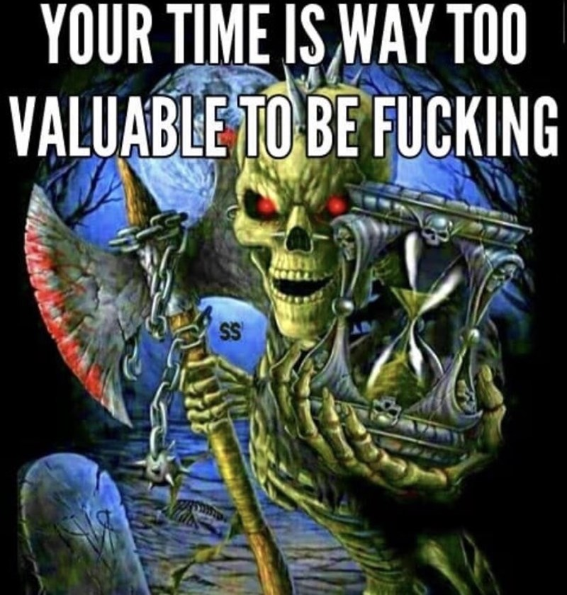 cropped boomer meme - Fictional character - YOUR TIME IS WAY TOO VALUABLE TO BE FUCKING SS