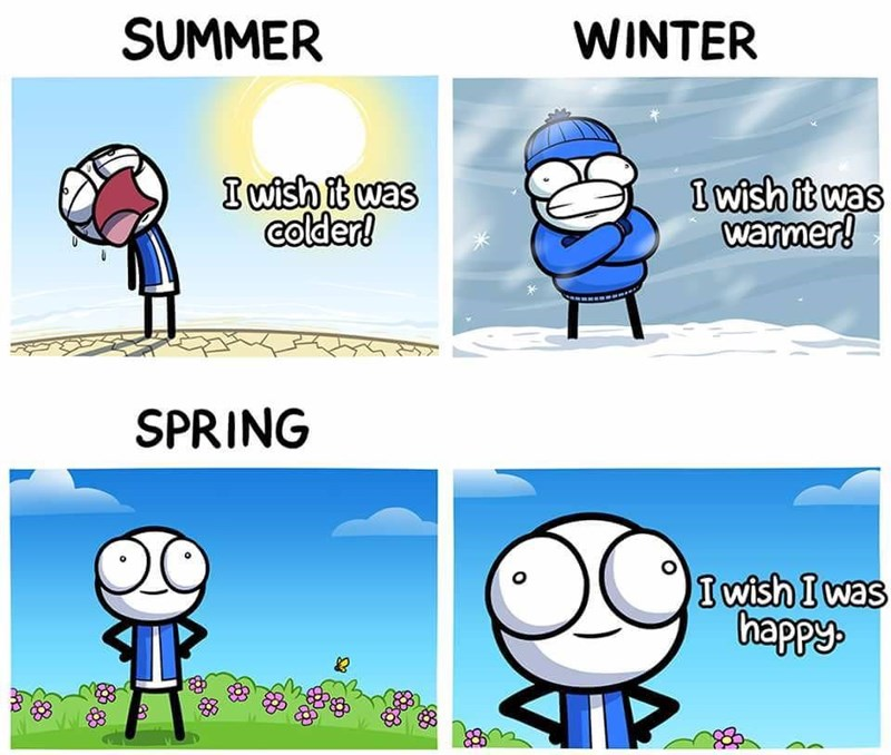webcomic - Cartoon - SUMMER WINTER I wish it was colder! I wish it was warmer! SPRING I wish I was happy o
