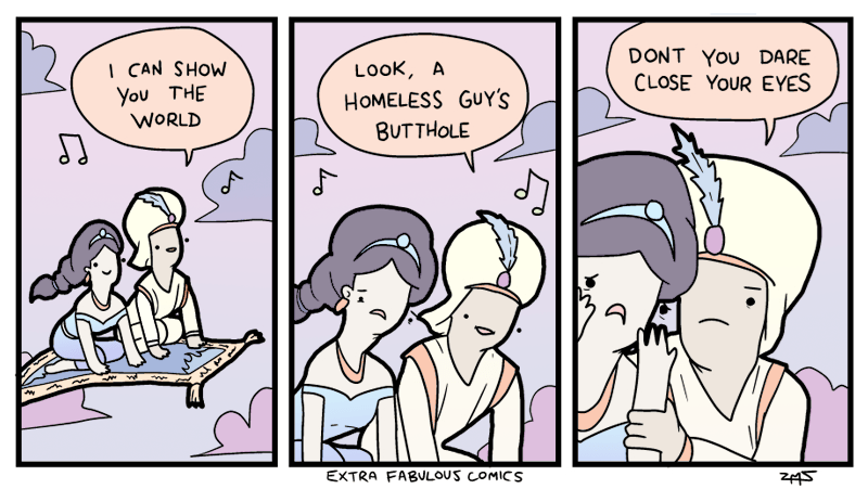 webcomic - Cartoon - DONT YOU DARE CLOSE YOUR EYES I CAN SHOW You THE WORLD LOOK, A HOMELESS GUY'S BUTTHOLE