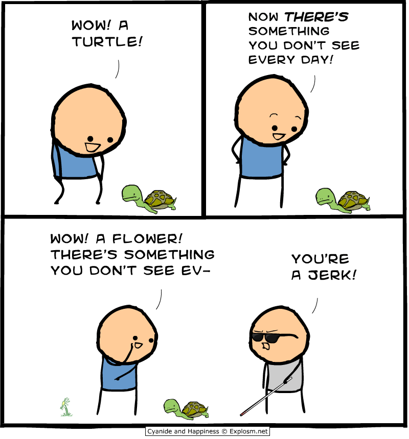 webcomic - Cartoon - NOW THERE'S WOW! A SOMETHING TURTLE! YOU DON'T SEE EVERY DAY! WOW! A FLOWER! THERE'S SSOMETHING YOU'RE YOU DON'T SEE EV- A JERK! Cyanide and Happiness Explosm.net