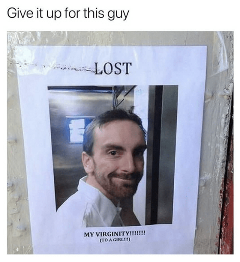 meme - Text - Give it up for this guy LOST MY VIRGINITY!!!!!!! (TO A GIRL!!!)