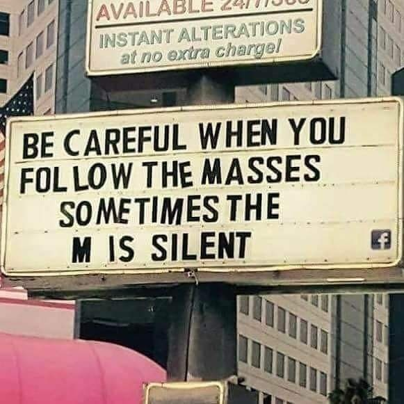 Street sign - AVAILAB INSTANT ALTERATIONS at no extra chargel BE CAREFUL WHEN YOU FOL LOW THE MASSES SOMETIMES THE M IS SILENT