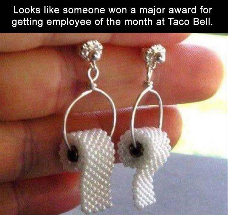 Earrings - Looks like someone won a major award for getting employee of the month at Taco Bell.