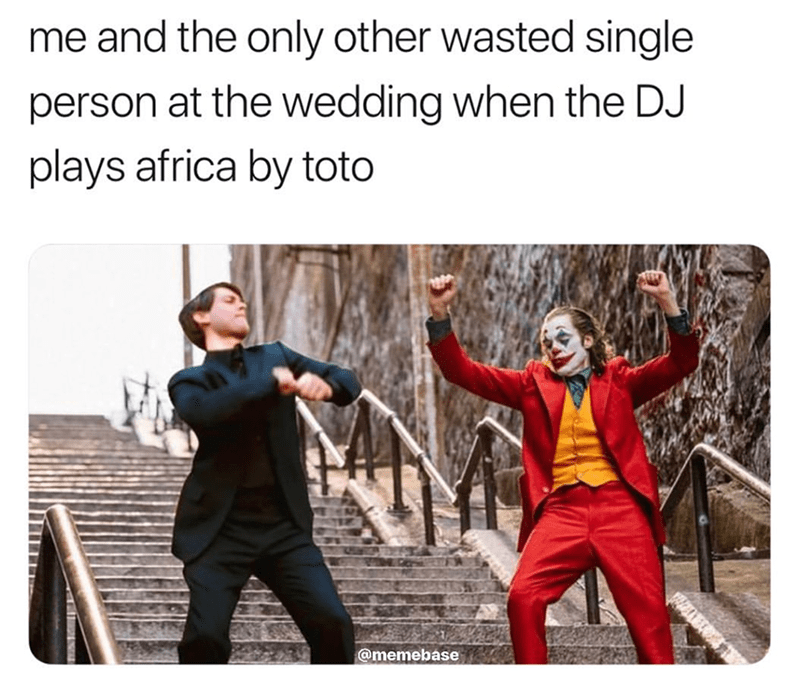 Funny meme about being single and drunk at a wedding when they play africa by Toto.