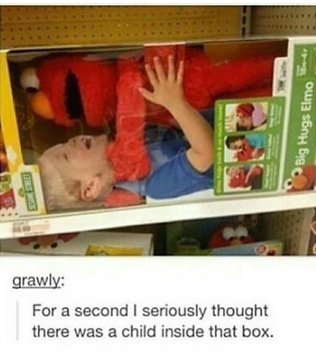 Child - grawly: For a second I seriously thought there was a child inside that box. Big Hugs Elmo