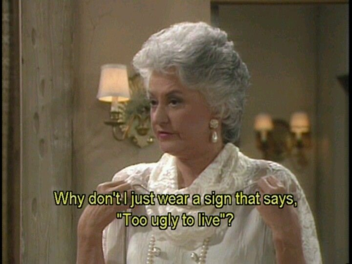 """Funny moment from 'The Golden Girls' - """"Why don't l just wear a sign that says, 'Too ugly to live?'"""""""