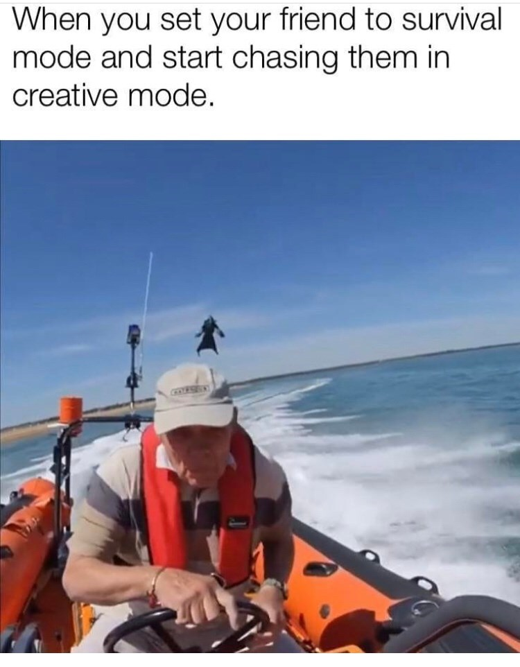 Lifejacket - When you set your friend to survival mode and start chasing them in creative mode