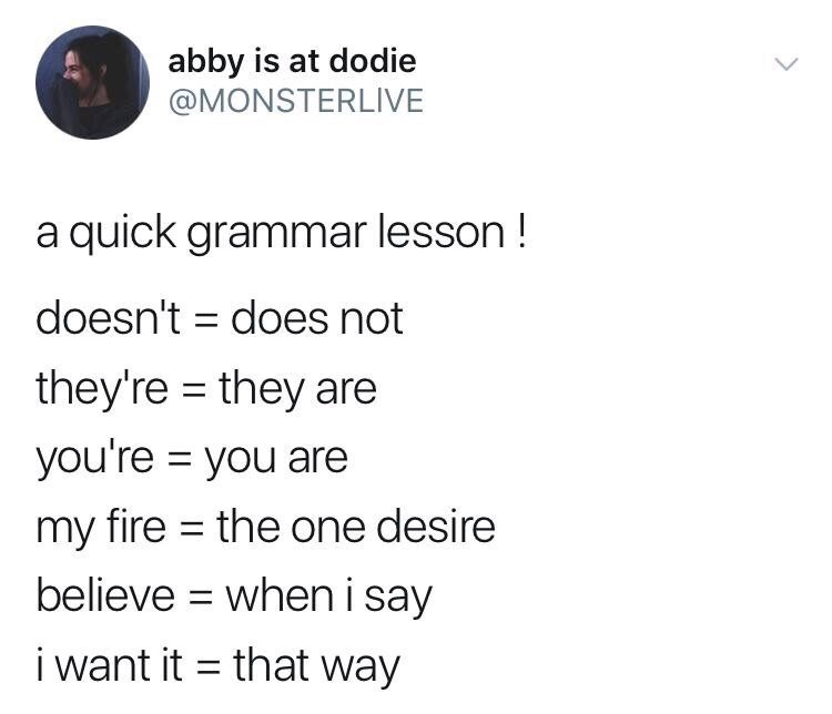 Text - abby is at dodie @MONSTERLIVE a quick grammar lesson! doesn't does not they're they are you're you are my fire the one desire believe whenisay i want it that way