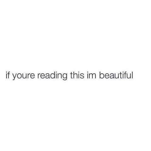 Text - if youre reading this im beautiful